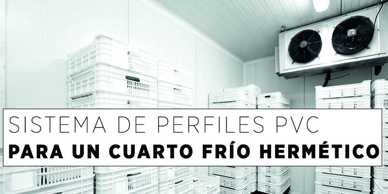 Sistema Perfiles PVC Cuarto Frío Hermético