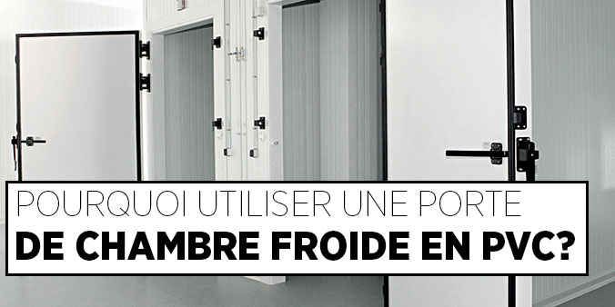 POURQUOI UTILISER UNE PORTE DE CHAMBRE FROIDE EN PVC COMME CHOIX INTELLIGENT