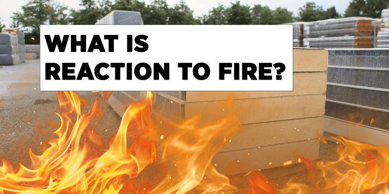 WHAT IS REACTION TO FIRE